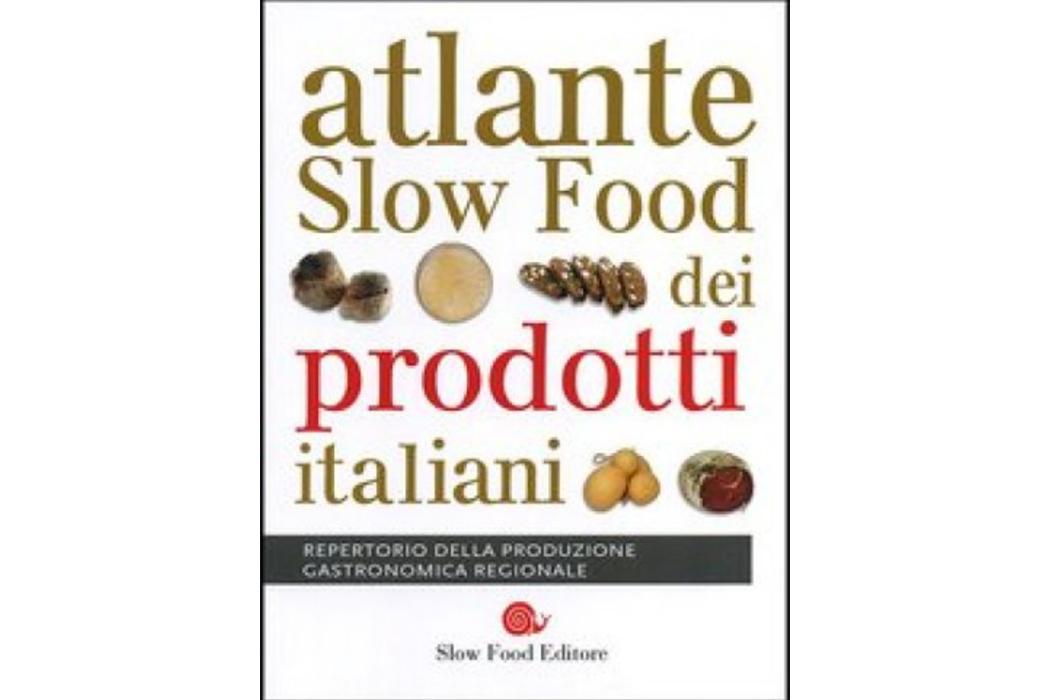 ATLANTE SLOW FOOD DEI PRODOTTI ITALIANI – REPERTORIO DELLA PRODUZIONE GASTRONOMICA REGIONALE